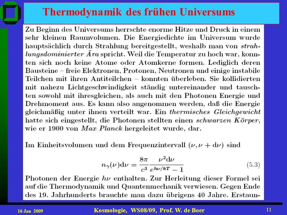 16 Jan 2009 Kosmologie, WS08/09, Prof. W. de Boer 11 Thermodynamik des frühen Universums