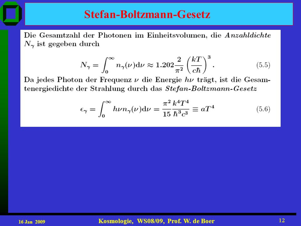 16 Jan 2009 Kosmologie, WS08/09, Prof. W. de Boer 12 Stefan-Boltzmann-Gesetz
