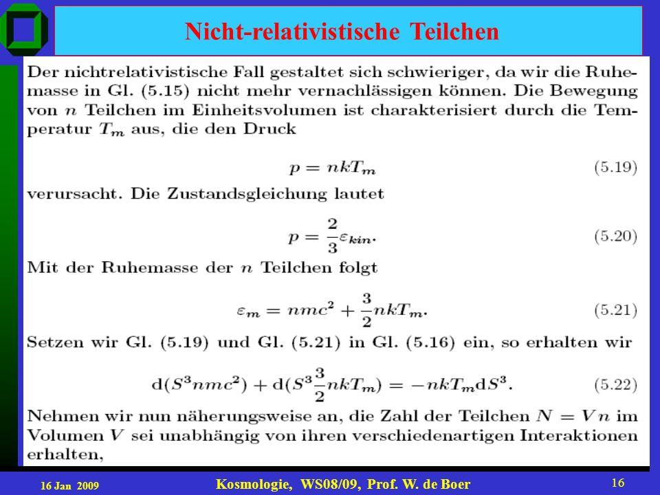 16 Jan 2009 Kosmologie, WS08/09, Prof. W. de Boer 16 Nicht-relativistische Teilchen