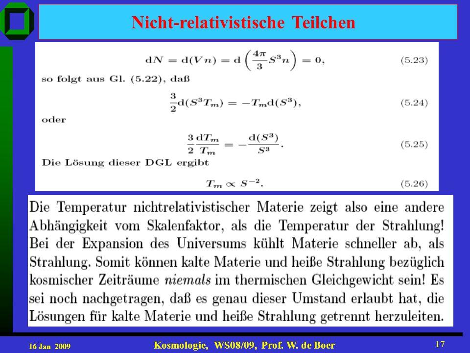 16 Jan 2009 Kosmologie, WS08/09, Prof. W. de Boer 17 Nicht-relativistische Teilchen