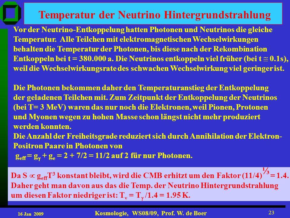 16 Jan 2009 Kosmologie, WS08/09, Prof. W. de Boer 23 Temperatur der Neutrino Hintergrundstrahlung Vor der Neutrino-Entkoppelung hatten Photonen und Ne