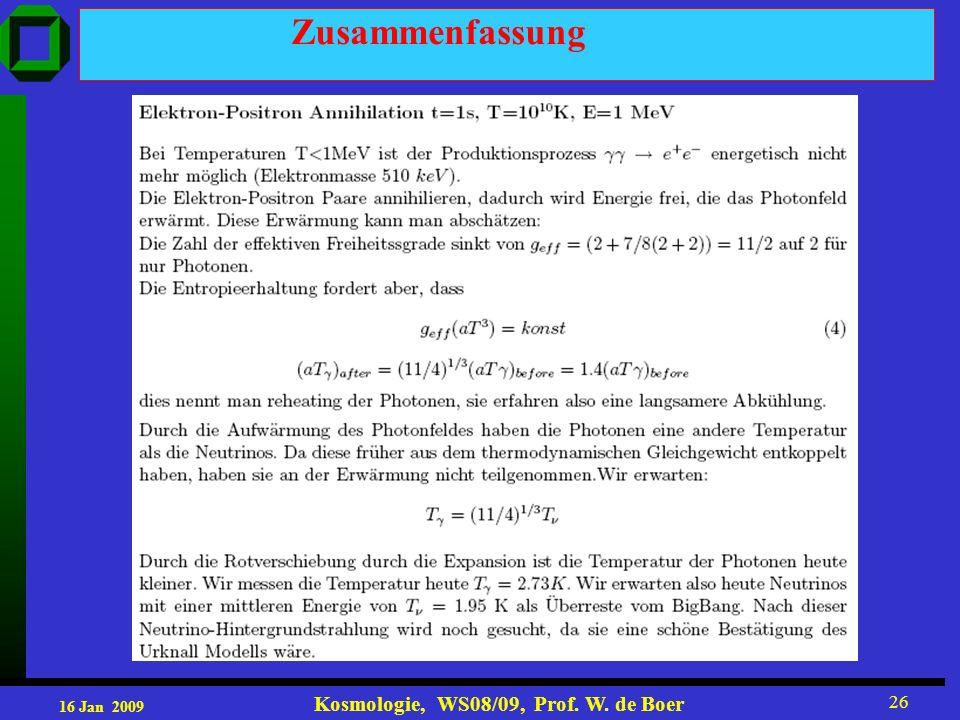 16 Jan 2009 Kosmologie, WS08/09, Prof. W. de Boer 26 Zusammenfassung