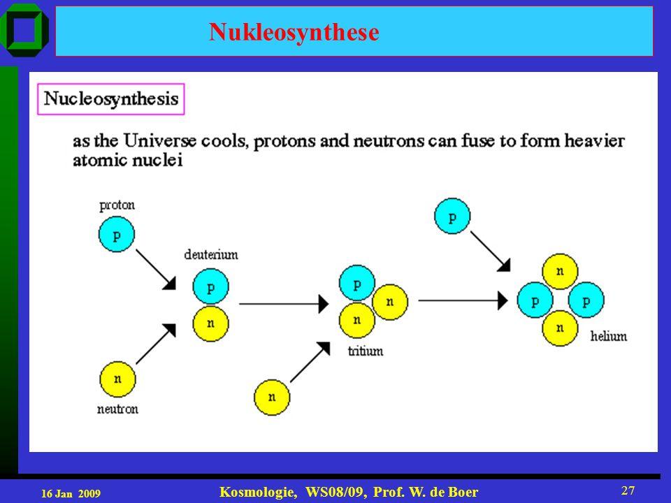 16 Jan 2009 Kosmologie, WS08/09, Prof. W. de Boer 27 Nukleosynthese