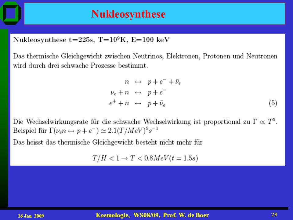 16 Jan 2009 Kosmologie, WS08/09, Prof. W. de Boer 28 Nukleosynthese