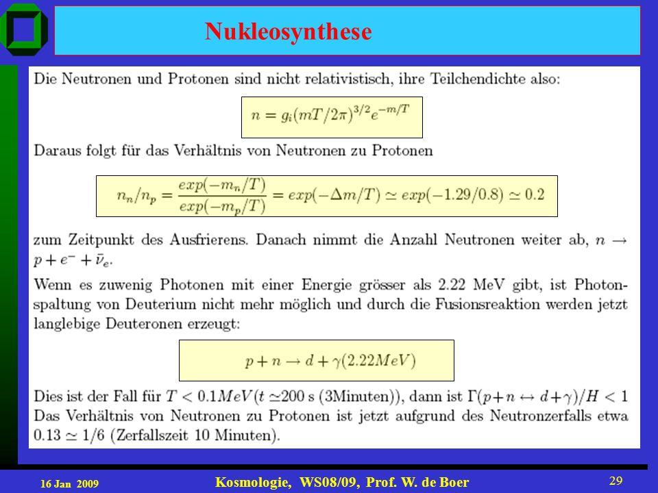 16 Jan 2009 Kosmologie, WS08/09, Prof. W. de Boer 29 Nukleosynthese