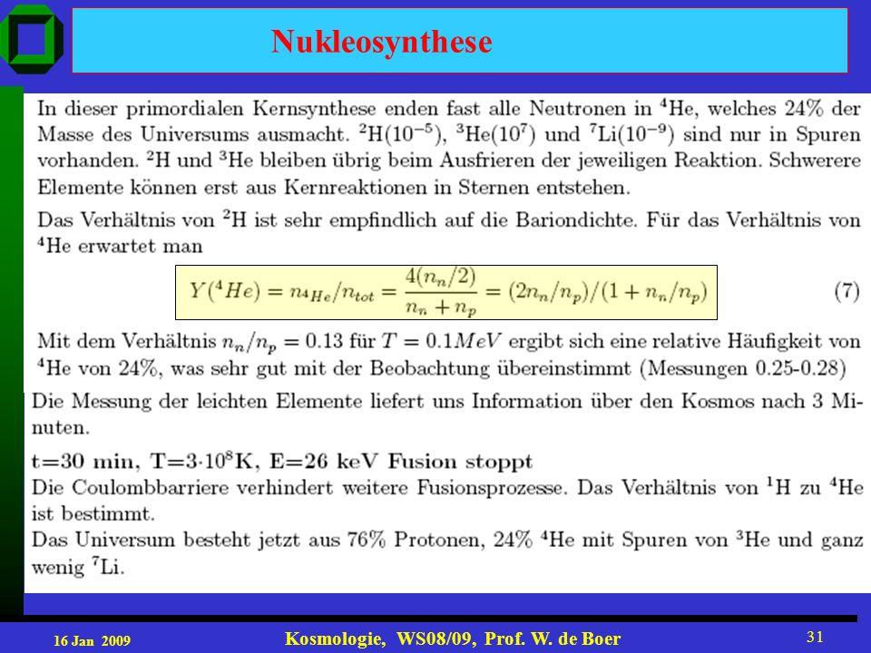 16 Jan 2009 Kosmologie, WS08/09, Prof. W. de Boer 31 Nukleosynthese