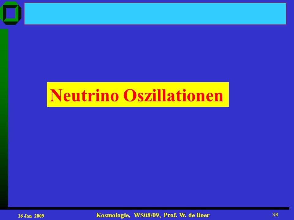 16 Jan 2009 Kosmologie, WS08/09, Prof. W. de Boer 38 Neutrino Oszillationen