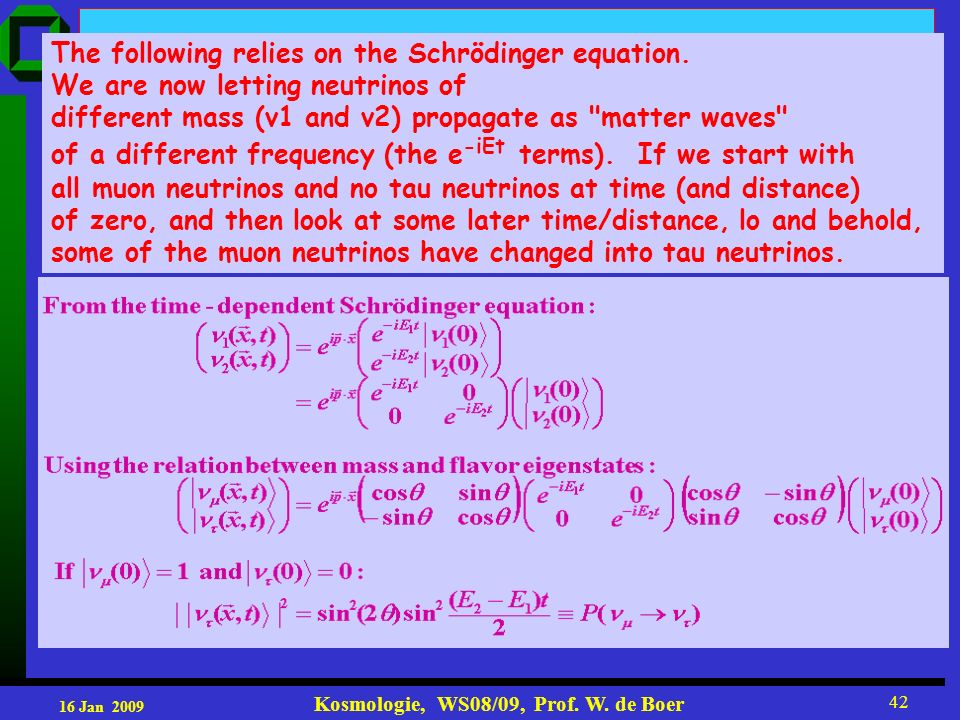 16 Jan 2009 Kosmologie, WS08/09, Prof. W. de Boer 42 The following relies on the Schrödinger equation. We are now letting neutrinos of different mass