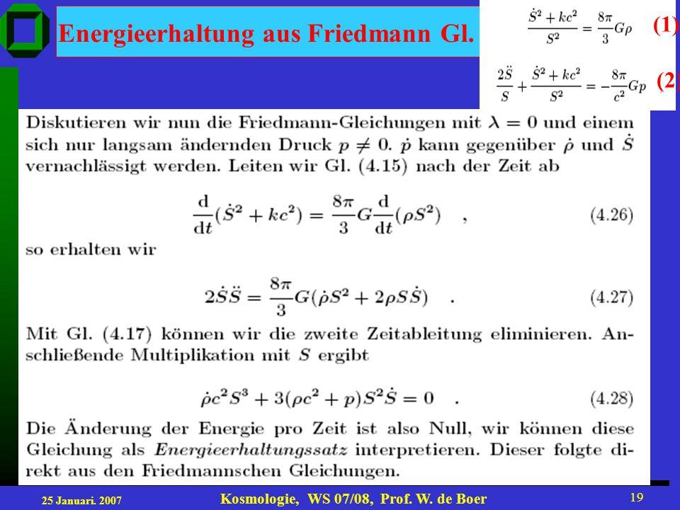 25 Januari. 2007 Kosmologie, WS 07/08, Prof. W. de Boer 19 Energieerhaltung aus Friedmann Gl. (1) (2)