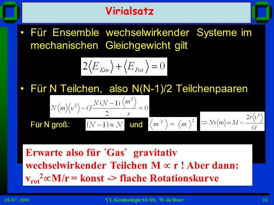 10.07- 2009 VL Kosmologie SS/09, W. de Boer11 Für Ensemble wechselwirkender Systeme im mechanischen Gleichgewicht gilt Für N Teilchen, also N(N-1)/2 T