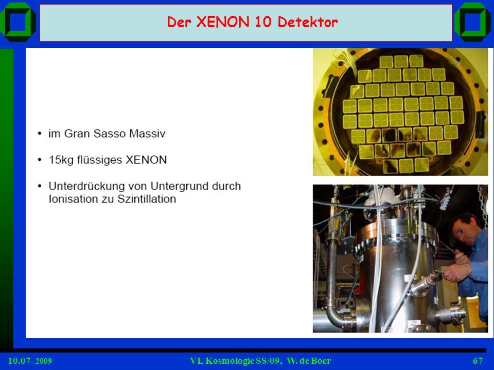 10.07- 2009 VL Kosmologie SS/09, W. de Boer67 Der XENON 10 Detektor