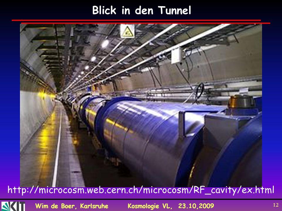 Wim de Boer, KarlsruheKosmologie VL, 23.10,2009 12 Blick in den Tunnel http://microcosm.web.cern.ch/microcosm/RF_cavity/ex.html