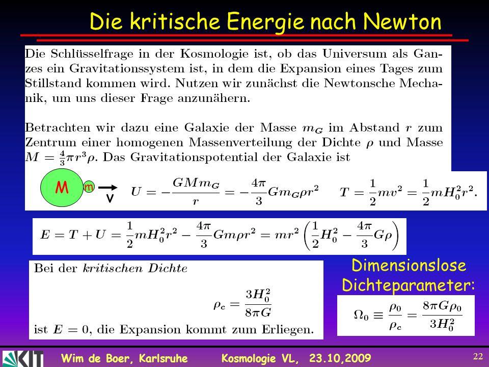 Wim de Boer, KarlsruheKosmologie VL, 23.10,2009 22 Die kritische Energie nach Newton Dimensionslose Dichteparameter: M m v