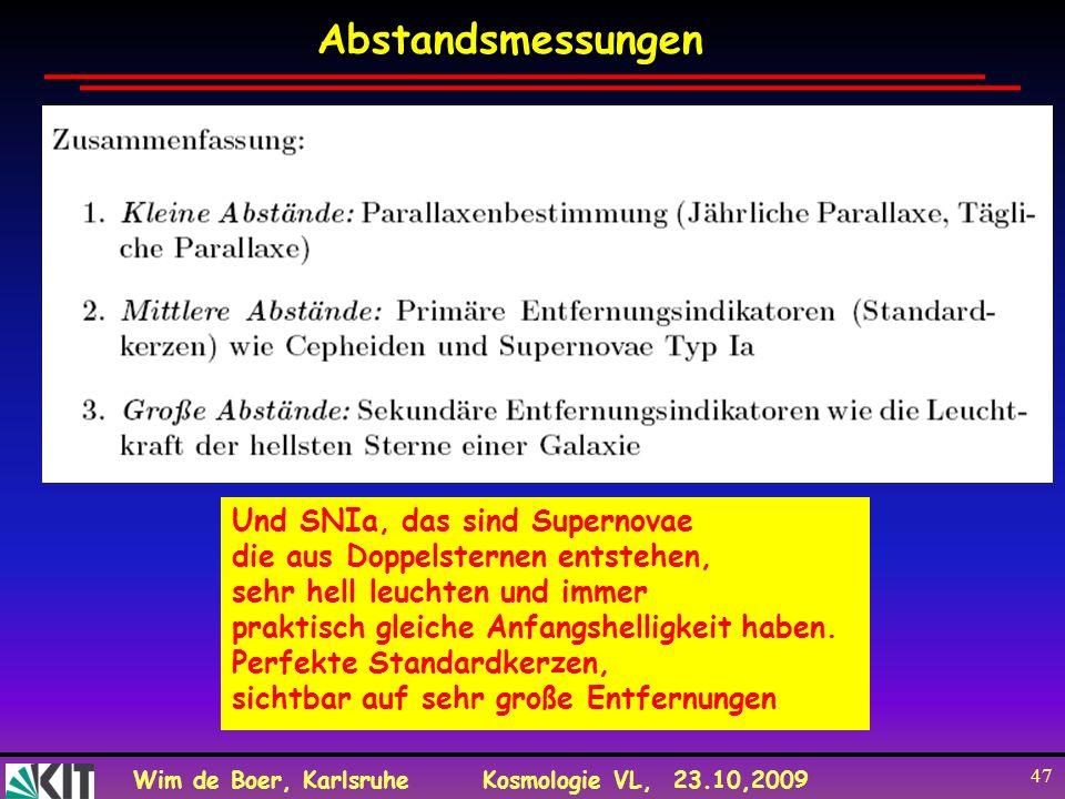 Wim de Boer, KarlsruheKosmologie VL, 23.10,2009 47 Abstandsmessungen Und SNIa, das sind Supernovae die aus Doppelsternen entstehen, sehr hell leuchten