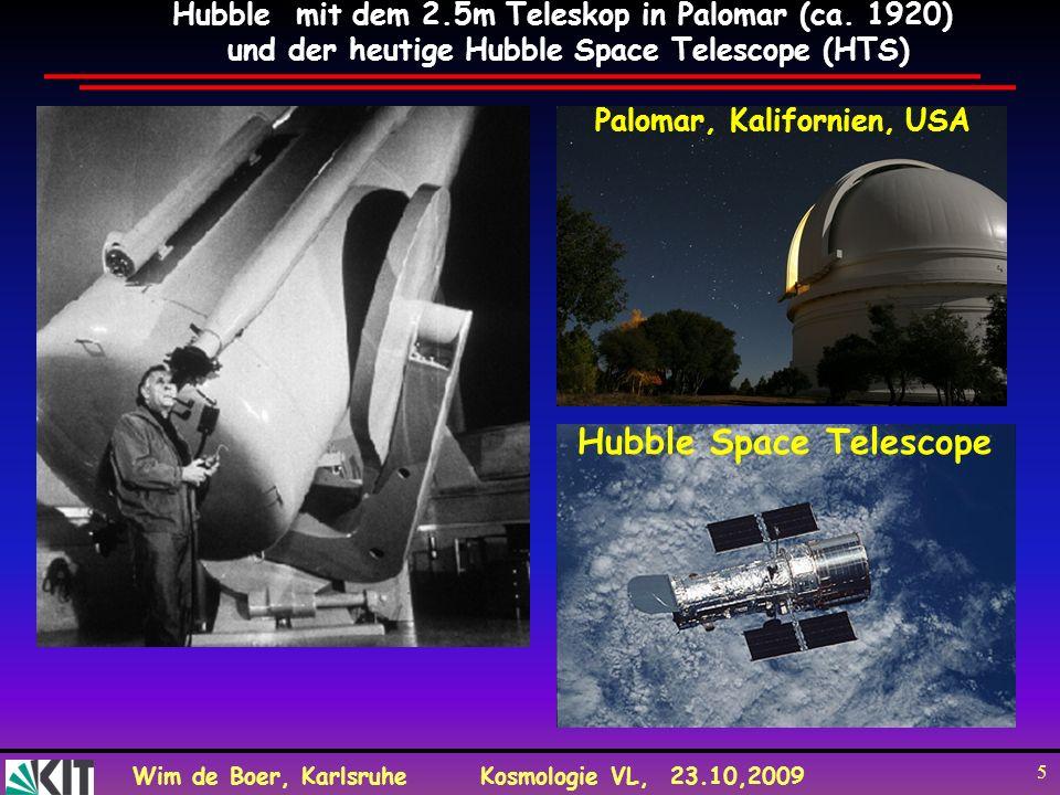 Wim de Boer, KarlsruheKosmologie VL, 23.10,2009 5 Hubble mit dem 2.5m Teleskop in Palomar (ca. 1920) und der heutige Hubble Space Telescope (HTS) Palo