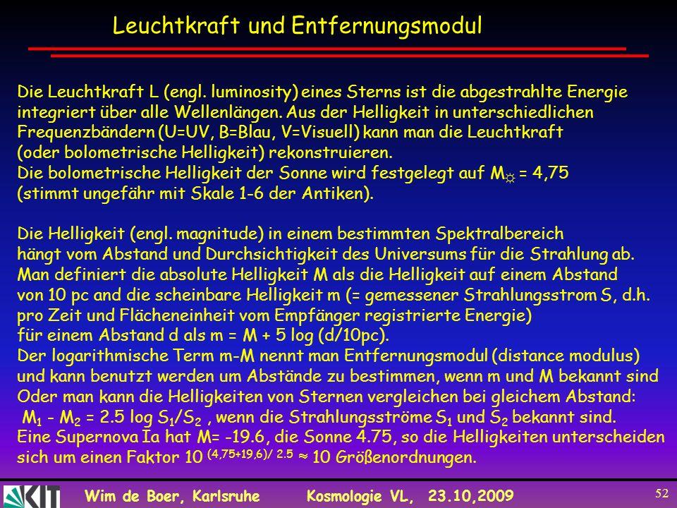 Wim de Boer, KarlsruheKosmologie VL, 23.10,2009 52 Leuchtkraft und Entfernungsmodul Die Leuchtkraft L (engl. luminosity) eines Sterns ist die abgestra