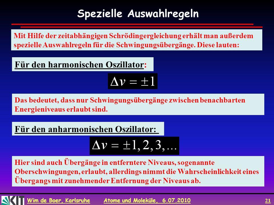 Wim de Boer, Karlsruhe Atome und Moleküle, 6.07.2010 21 Mit Hilfe der zeitabhängigen Schrödingergleichung erhält man außerdem spezielle Auswahlregeln
