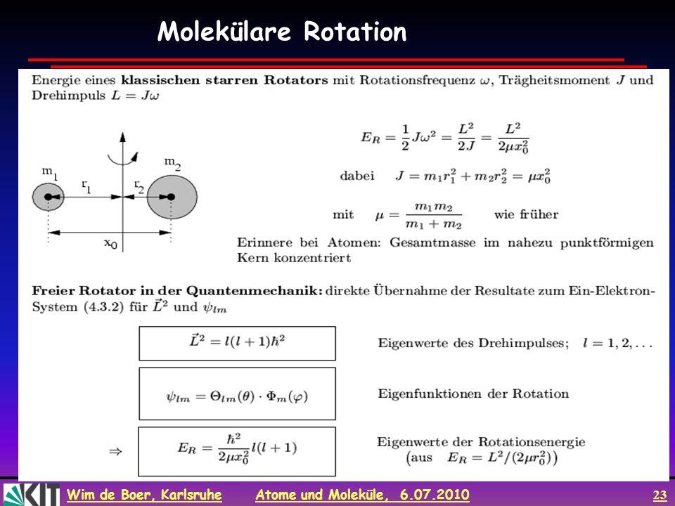 Wim de Boer, Karlsruhe Atome und Moleküle, 6.07.2010 23 Molekülare Rotation