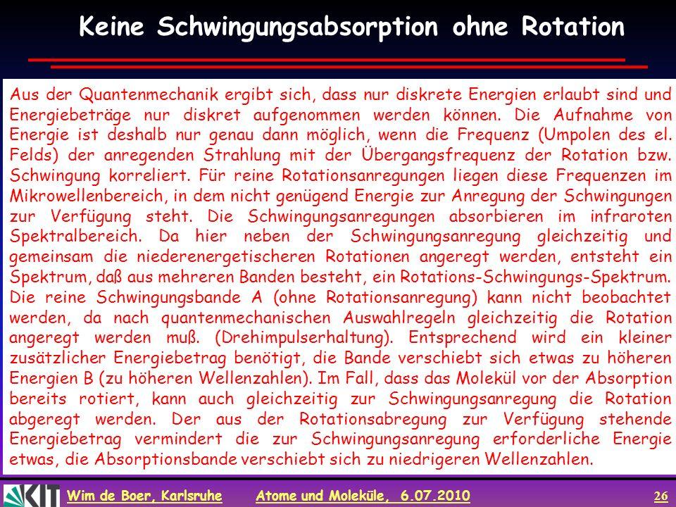 Wim de Boer, Karlsruhe Atome und Moleküle, 6.07.2010 26 Aus der Quantenmechanik ergibt sich, dass nur diskrete Energien erlaubt sind und Energiebeträg