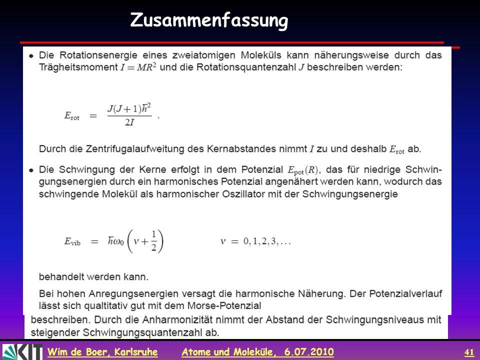 Wim de Boer, Karlsruhe Atome und Moleküle, 6.07.2010 41 Zusammenfassung