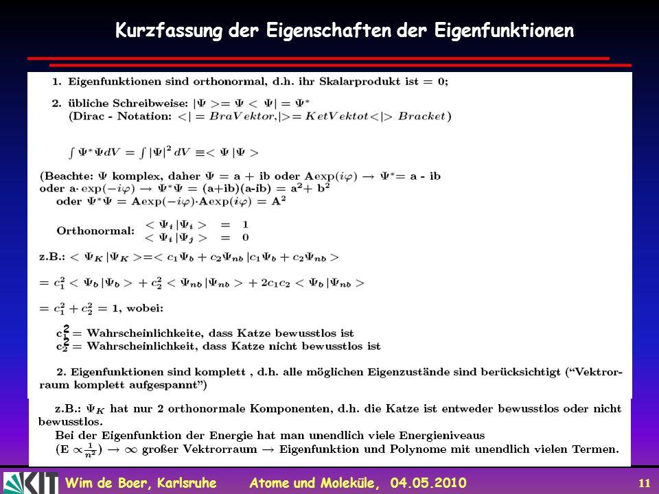 Wim de Boer, Karlsruhe Atome und Moleküle, 04.05.2010 11 Kurzfassung der Eigenschaften der Eigenfunktionen 2 2