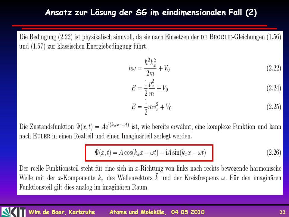 Wim de Boer, Karlsruhe Atome und Moleküle, 04.05.2010 22 Ansatz zur Lösung der SG im eindimensionalen Fall (2)