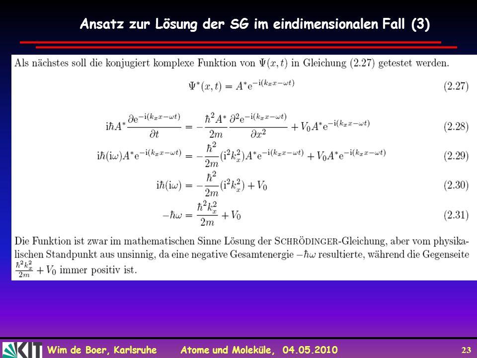 Wim de Boer, Karlsruhe Atome und Moleküle, 04.05.2010 23 Ansatz zur Lösung der SG im eindimensionalen Fall (3)