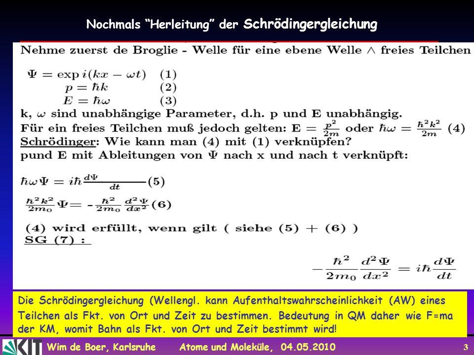 Wim de Boer, Karlsruhe Atome und Moleküle, 04.05.2010 3 Die Schrödingergleichung (Wellengl. kann Aufenthaltswahrscheinlichkeit (AW) eines Teilchen als