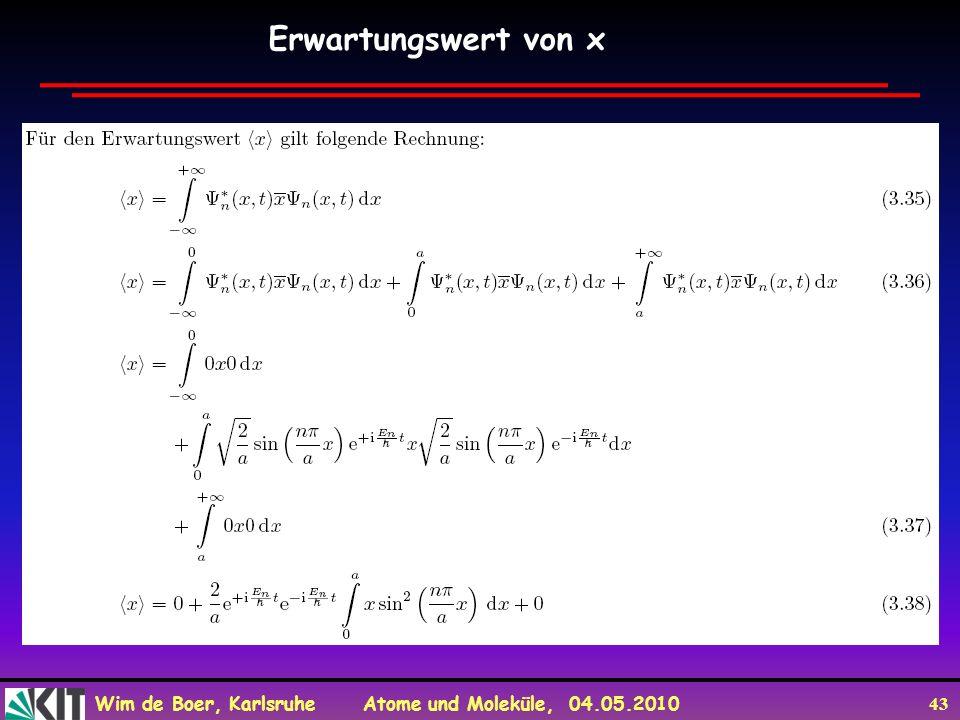 Wim de Boer, Karlsruhe Atome und Moleküle, 04.05.2010 43 Erwartungswert von x