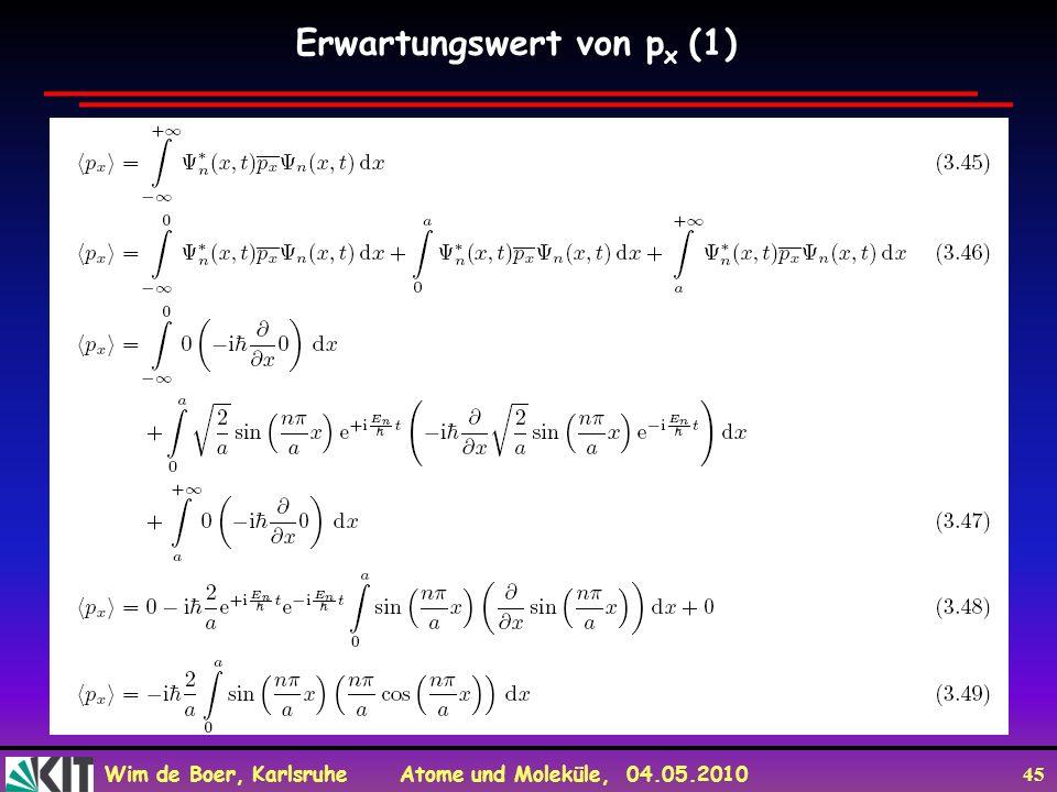Wim de Boer, Karlsruhe Atome und Moleküle, 04.05.2010 45 Erwartungswert von p x (1)