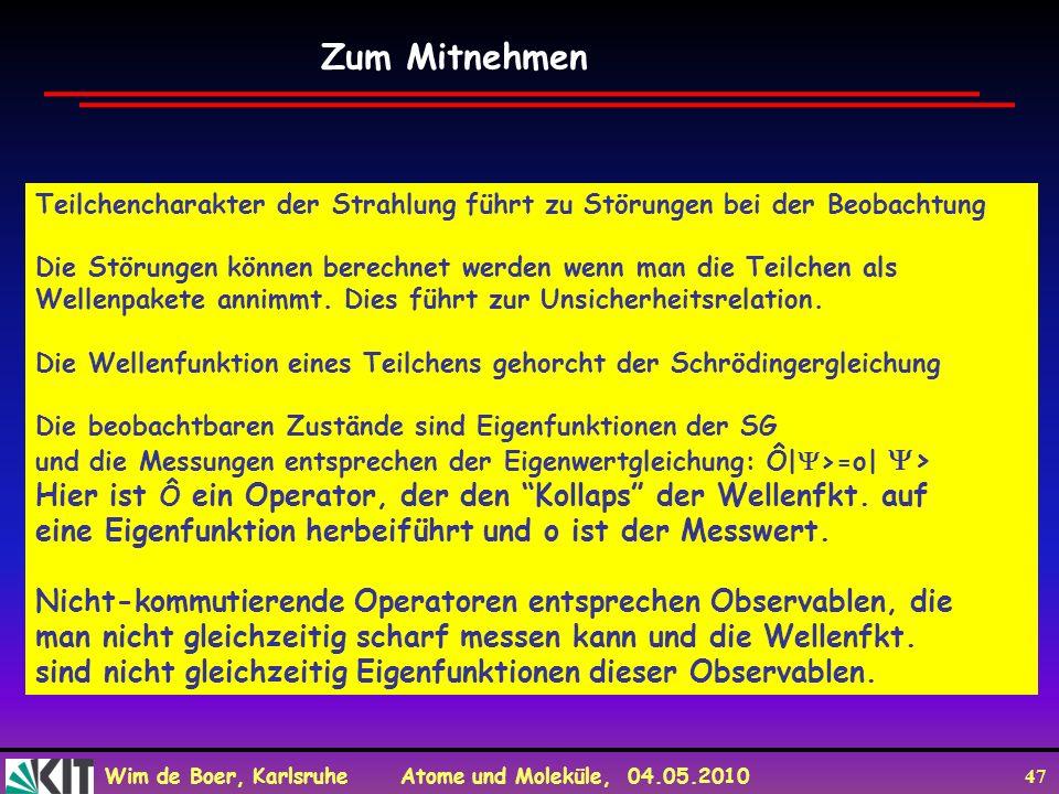 Wim de Boer, Karlsruhe Atome und Moleküle, 04.05.2010 47 Zum Mitnehmen Teilchencharakter der Strahlung führt zu Störungen bei der Beobachtung Die Stör