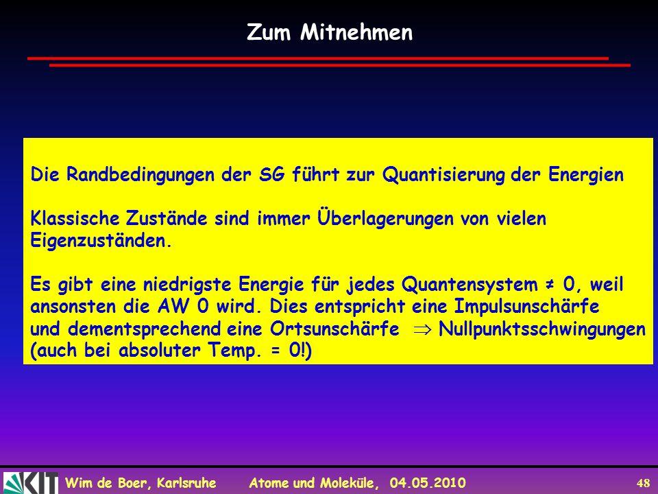 Wim de Boer, Karlsruhe Atome und Moleküle, 04.05.2010 48 Zum Mitnehmen Die Randbedingungen der SG führt zur Quantisierung der Energien Klassische Zust
