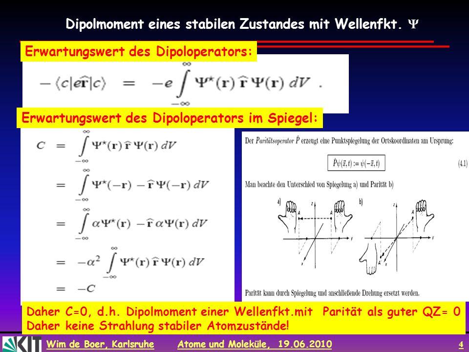 Wim de Boer, Karlsruhe Atome und Moleküle, 19.06.2010 4 Erwartungswert des Dipoloperators: Erwartungswert des Dipoloperators im Spiegel: Daher C=0, d.