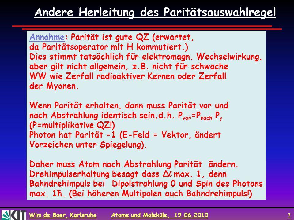 Wim de Boer, Karlsruhe Atome und Moleküle, 19.06.2010 7 Andere Herleitung des Paritätsauswahlregel Annahme: Parität ist gute QZ (erwartet, da Paritäts