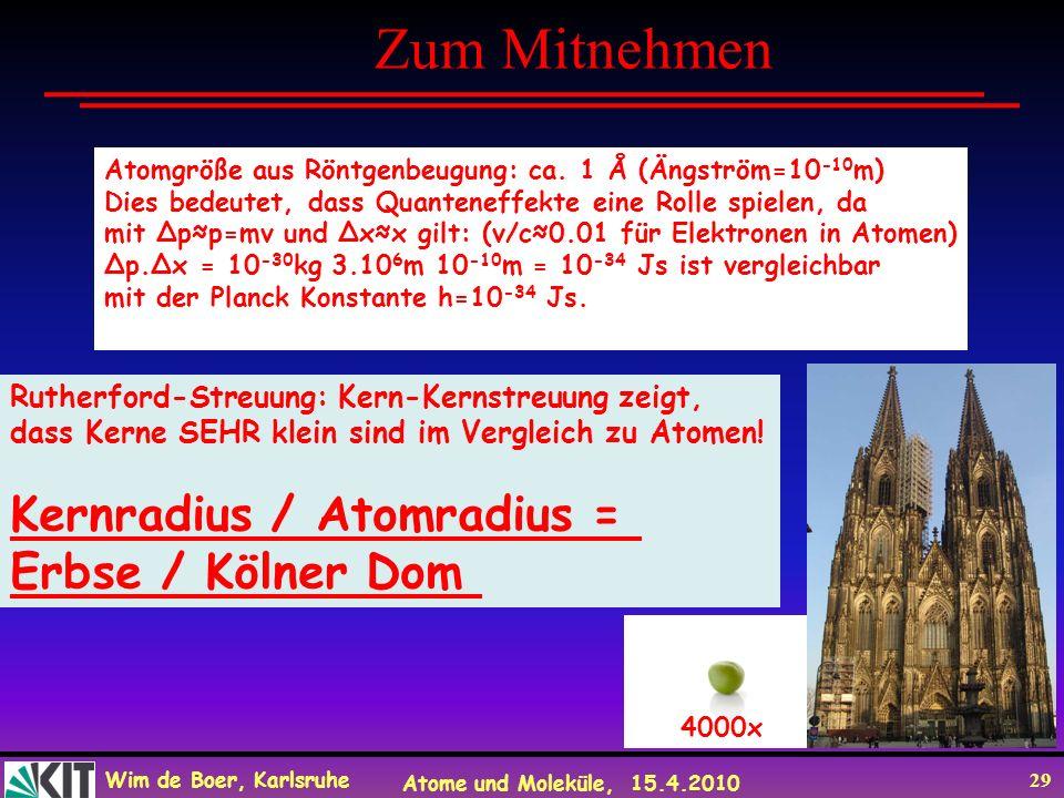 Wim de Boer, Karlsruhe Atome und Moleküle, 15.4.2010 29 Zum Mitnehmen Atomgröße aus Röntgenbeugung: ca. 1 Å (Ängström=10 -10 m) Dies bedeutet, dass Qu