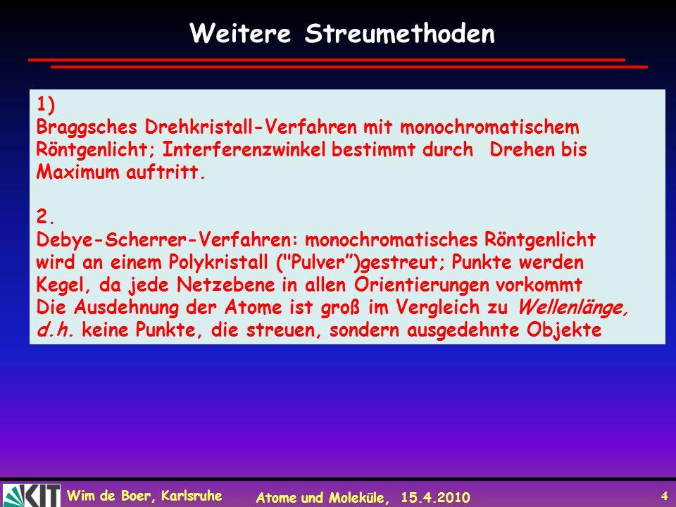 Wim de Boer, Karlsruhe Atome und Moleküle, 15.4.2010 4 1) Braggsches Drehkristall-Verfahren mit monochromatischem Röntgenlicht; Interferenzwinkel best