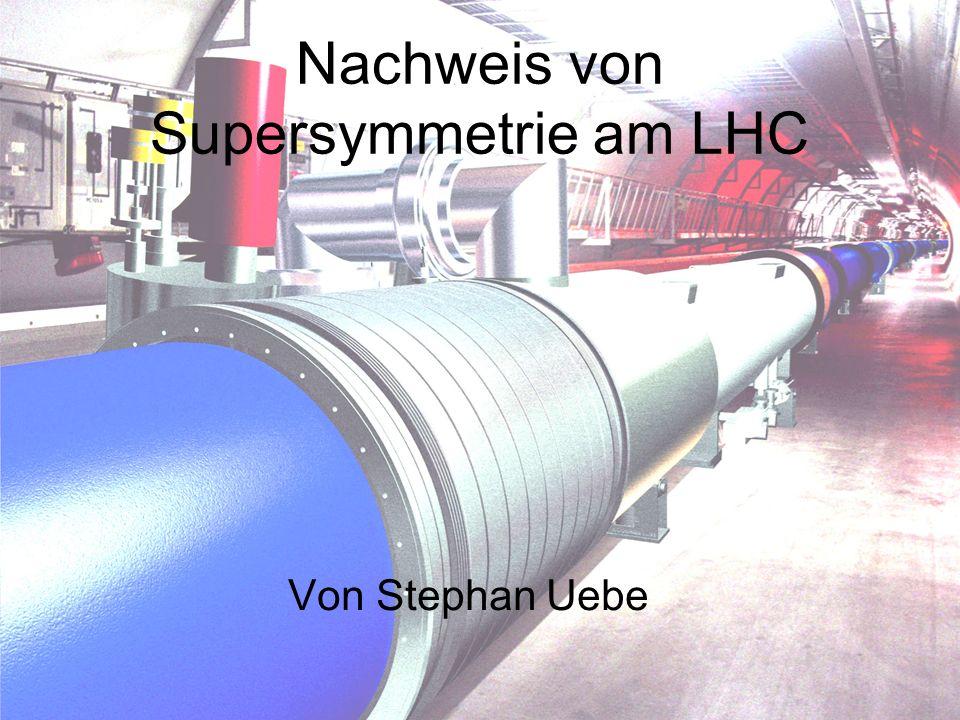 Nachweis von Supersymmetrie am LHC Von Stephan Uebe