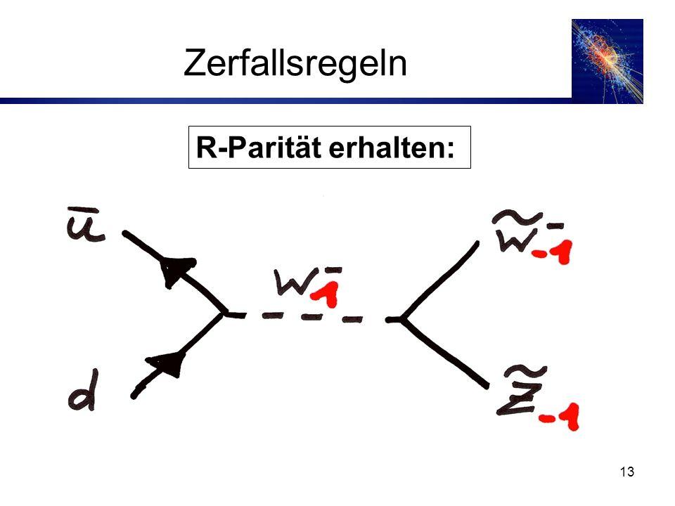 13 Zerfallsregeln R-Parität erhalten: