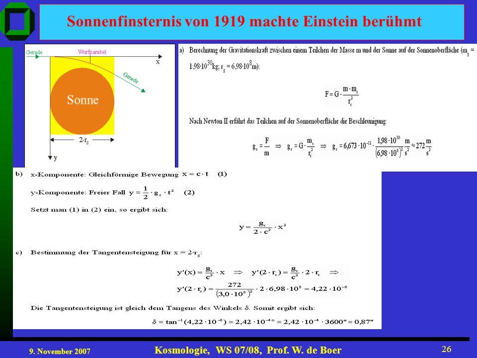 9. November 2007 Kosmologie, WS 07/08, Prof. W. de Boer 26 Sonnenfinsternis von 1919 machte Einstein berühmt
