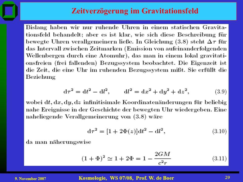 9. November 2007 Kosmologie, WS 07/08, Prof. W. de Boer 29 Zeitverzögerung im Gravitationsfeld