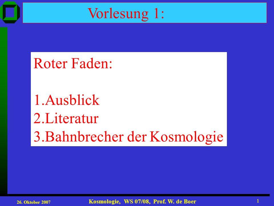 26. Oktober 2007 Kosmologie, WS 07/08, Prof. W. de Boer 2