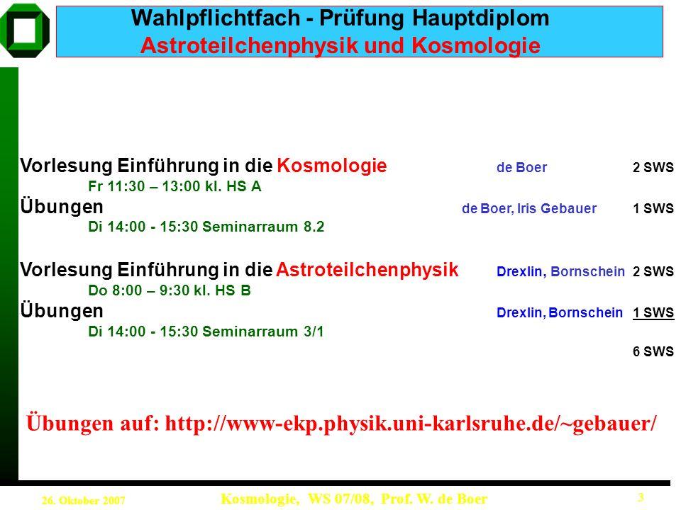 26.Oktober 2007 Kosmologie, WS 07/08, Prof. W. de Boer 4 Literatur 1.
