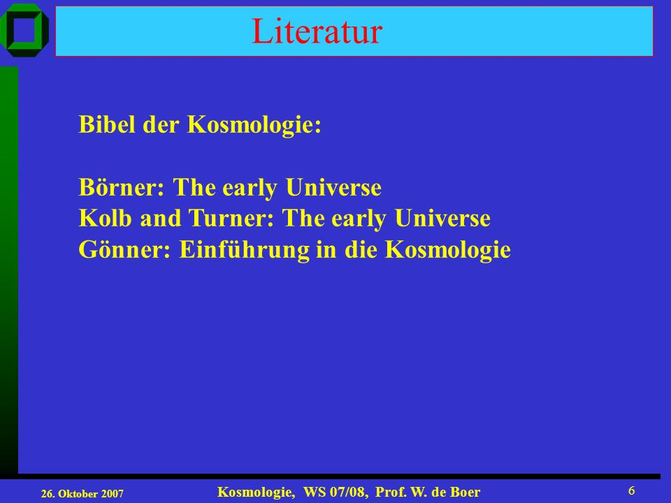 26.Oktober 2007 Kosmologie, WS 07/08, Prof. W.