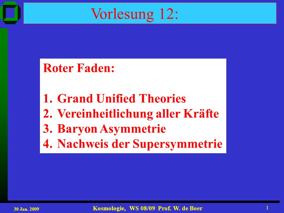 30 Jan. 2009 Kosmologie, WS 08/09 Prof. W. de Boer 12