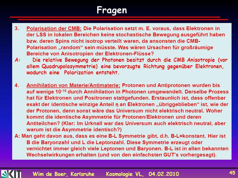 Wim de Boer, KarlsruheKosmologie VL, 04.02.2010 45 3.Polarisation der CMB: Die Polarisation setzt m.
