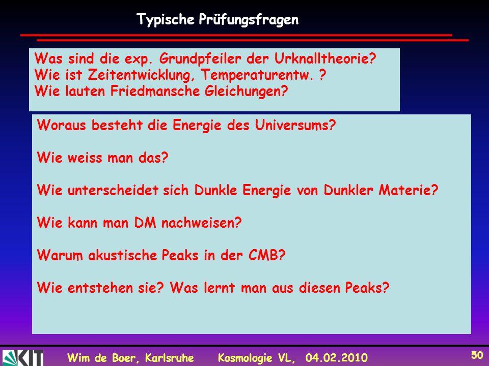 Wim de Boer, KarlsruheKosmologie VL, 04.02.2010 50 Typische Prüfungsfragen Was sind die exp.