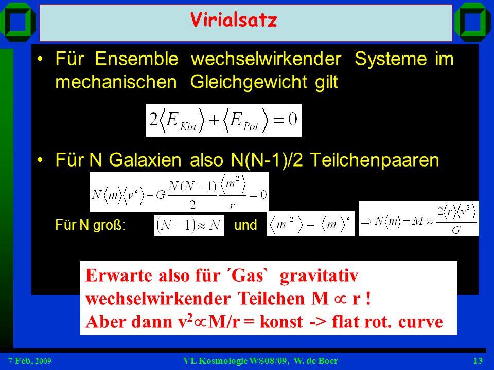 7 Feb, 2009 VL Kosmologie WS08/09, W. de Boer13 Für Ensemble wechselwirkender Systeme im mechanischen Gleichgewicht gilt Für N Galaxien also N(N-1)/2