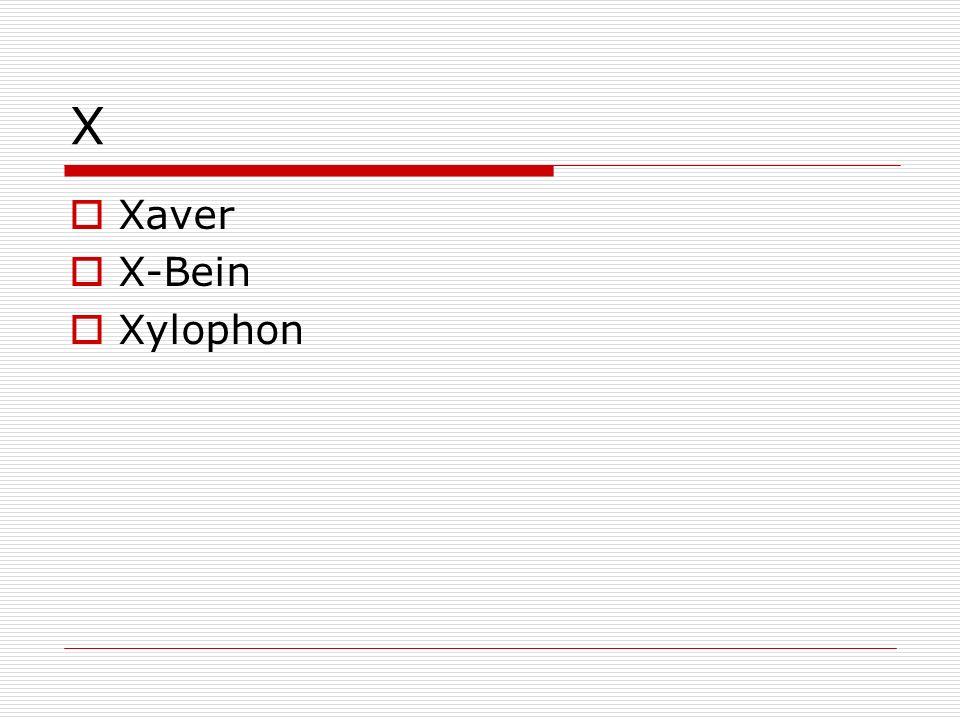 X Xaver X-Bein Xylophon