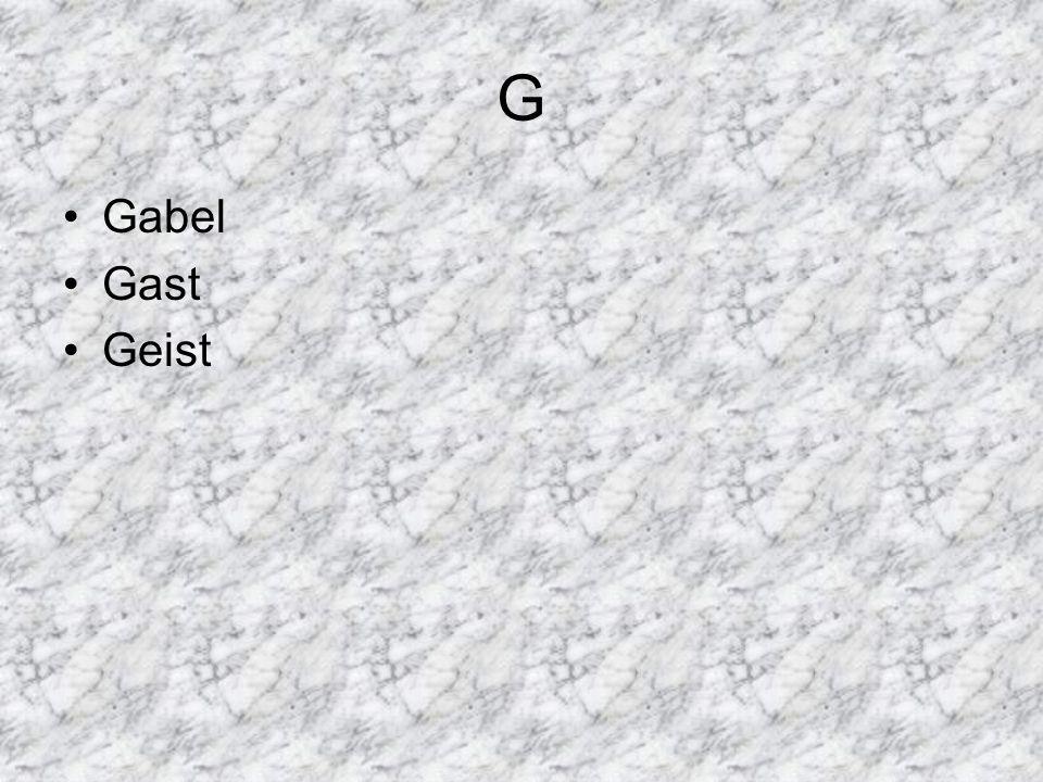 G Gabel Gast Geist