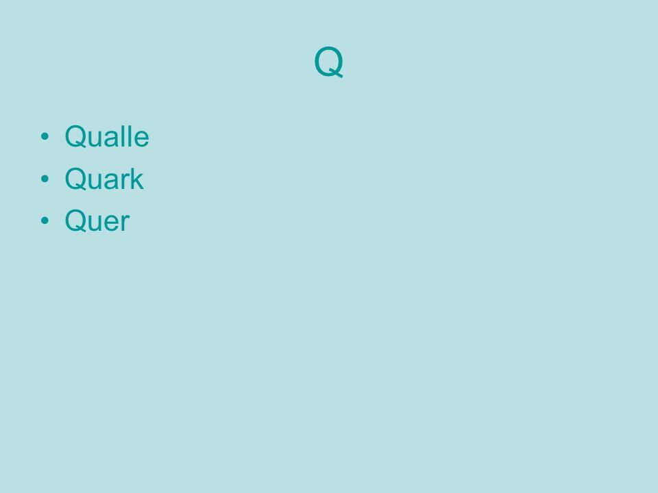 Q Qualle Quark Quer